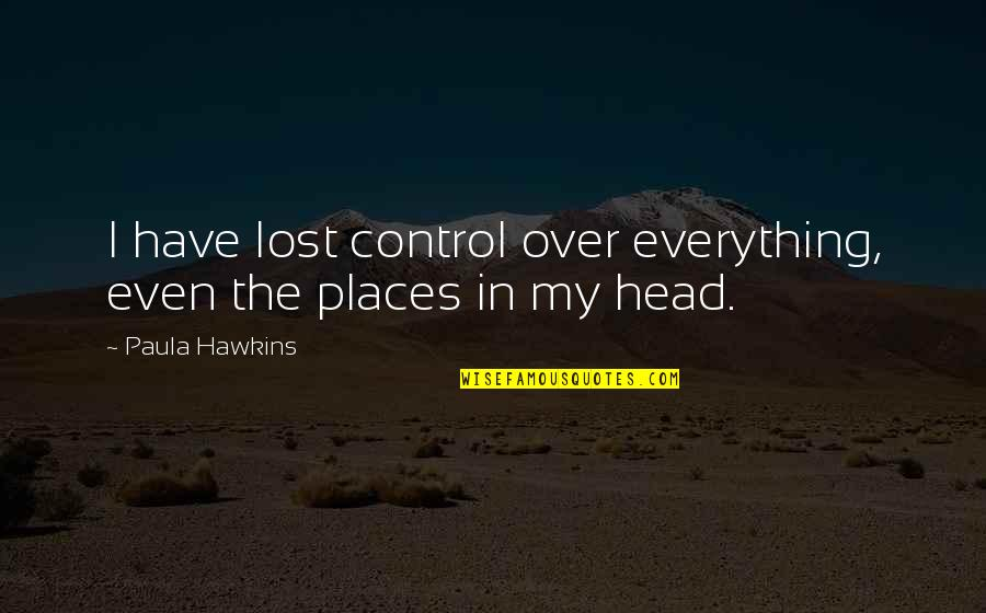 Lost My Everything Quotes By Paula Hawkins: I have lost control over everything, even the