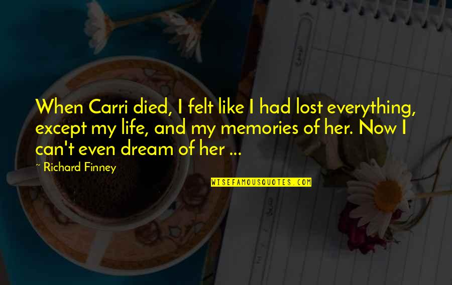 Lost My Everything Quotes By Richard Finney: When Carri died, I felt like I had