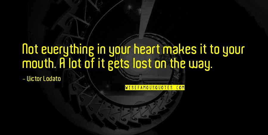 Lost My Everything Quotes By Victor Lodato: Not everything in your heart makes it to