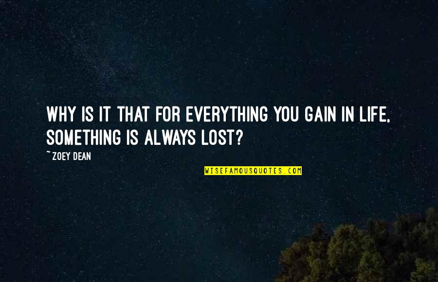 Lost My Everything Quotes By Zoey Dean: Why is it that for everything you gain