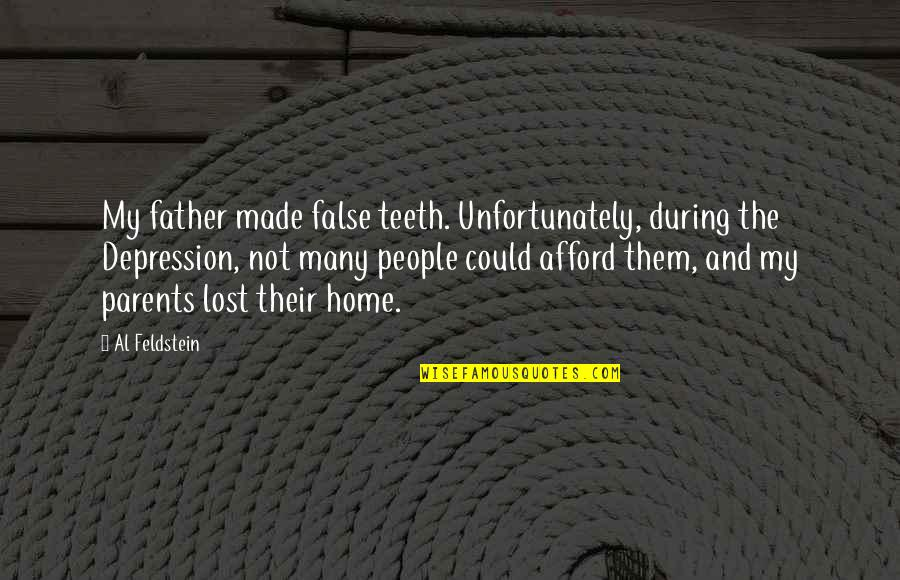 Lost Parents Quotes By Al Feldstein: My father made false teeth. Unfortunately, during the