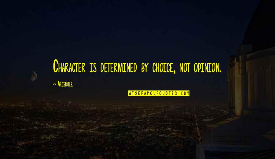 Lost Parents Quotes By Aristotle.: Character is determined by choice, not opinion.