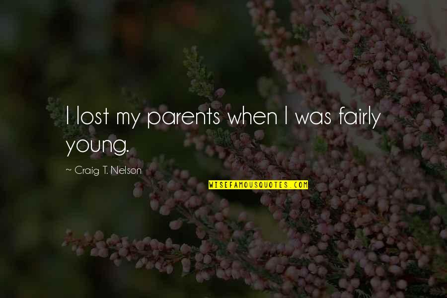Lost Parents Quotes By Craig T. Nelson: I lost my parents when I was fairly