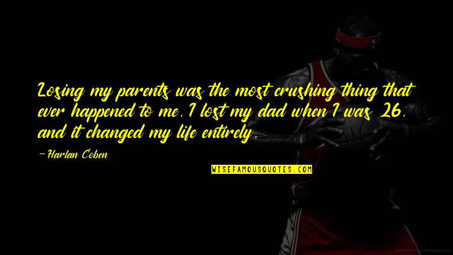 Lost Parents Quotes By Harlan Coben: Losing my parents was the most crushing thing
