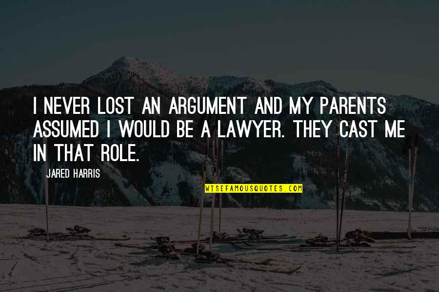 Lost Parents Quotes By Jared Harris: I never lost an argument and my parents