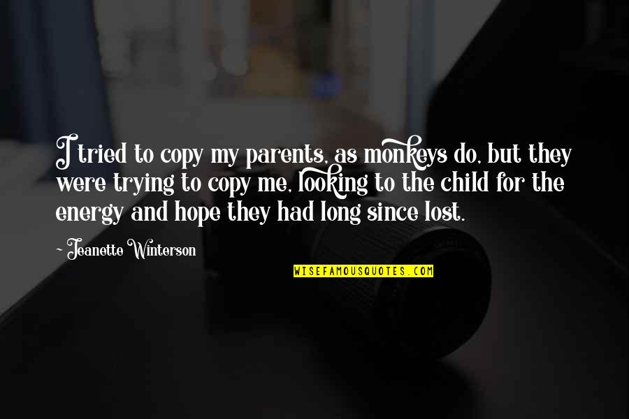 Lost Parents Quotes By Jeanette Winterson: I tried to copy my parents, as monkeys