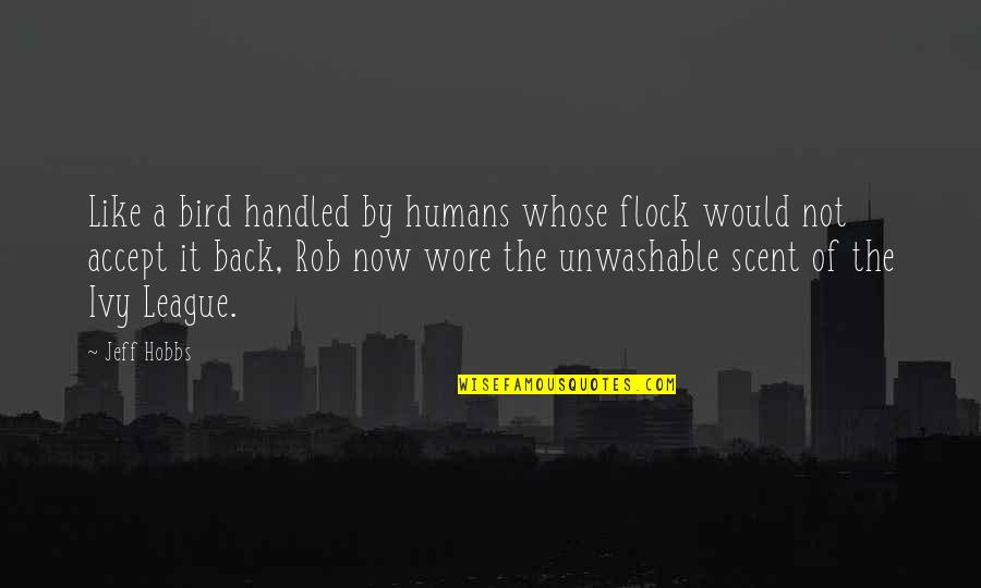 Lost Parents Quotes By Jeff Hobbs: Like a bird handled by humans whose flock