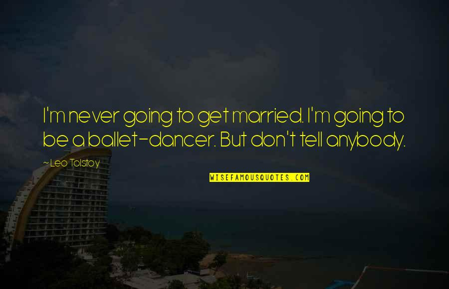 Lost Parents Quotes By Leo Tolstoy: I'm never going to get married. I'm going