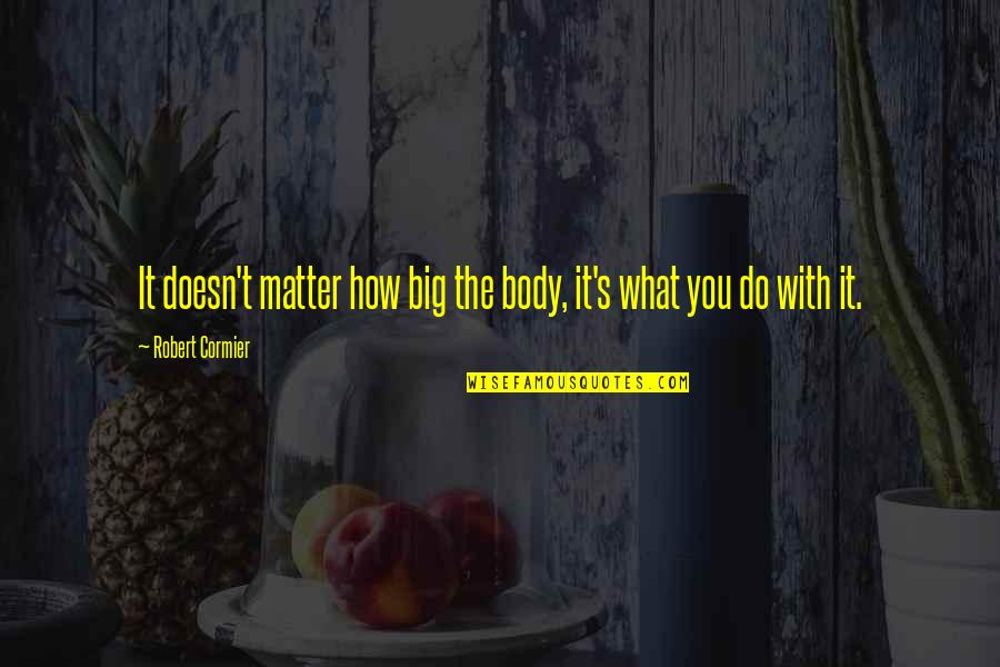 Lost Parents Quotes By Robert Cormier: It doesn't matter how big the body, it's