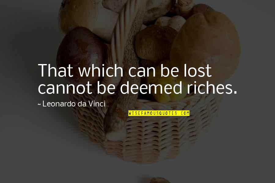 Lost Riches Quotes By Leonardo Da Vinci: That which can be lost cannot be deemed