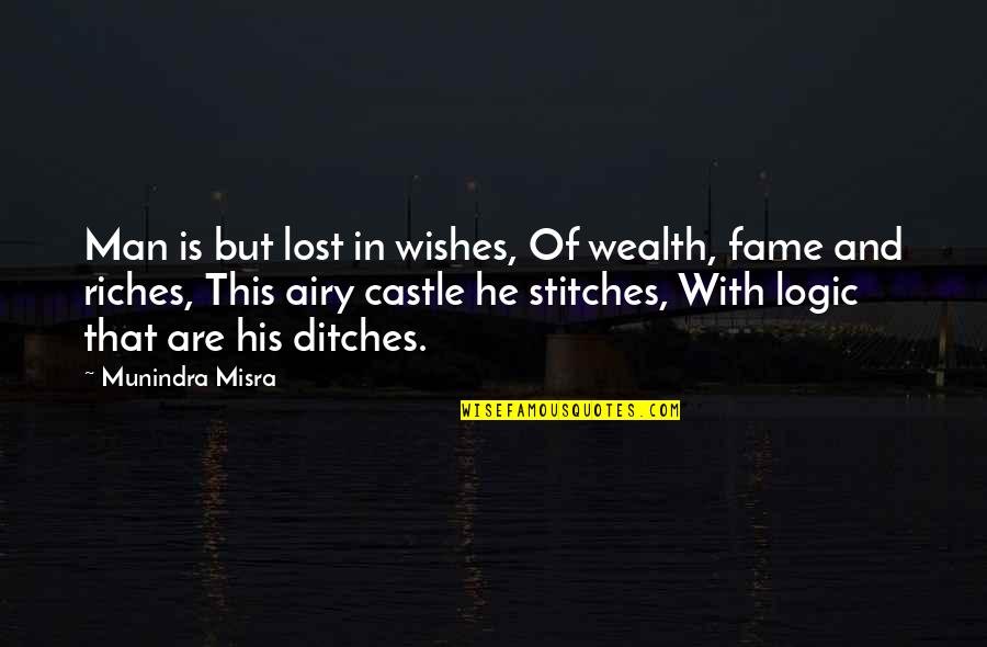 Lost Riches Quotes By Munindra Misra: Man is but lost in wishes, Of wealth,