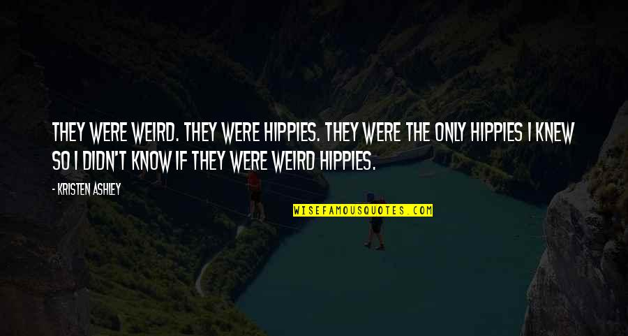 Lost Without My Phone Quotes By Kristen Ashley: They were weird. They were hippies. They were