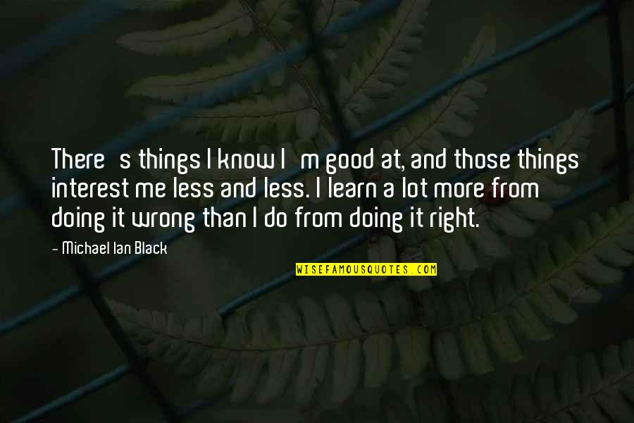 Lost Without My Phone Quotes By Michael Ian Black: There's things I know I'm good at, and