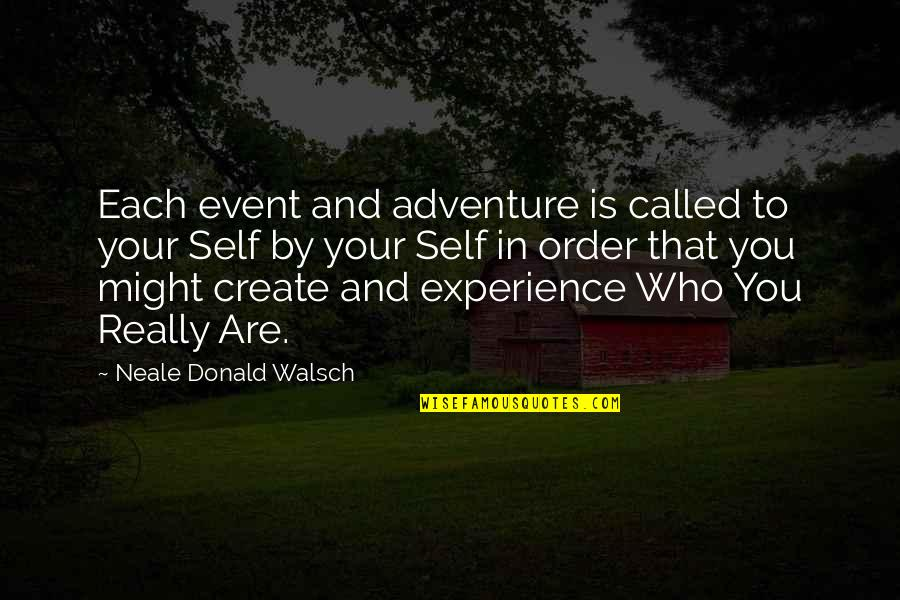 Lost Without My Phone Quotes By Neale Donald Walsch: Each event and adventure is called to your