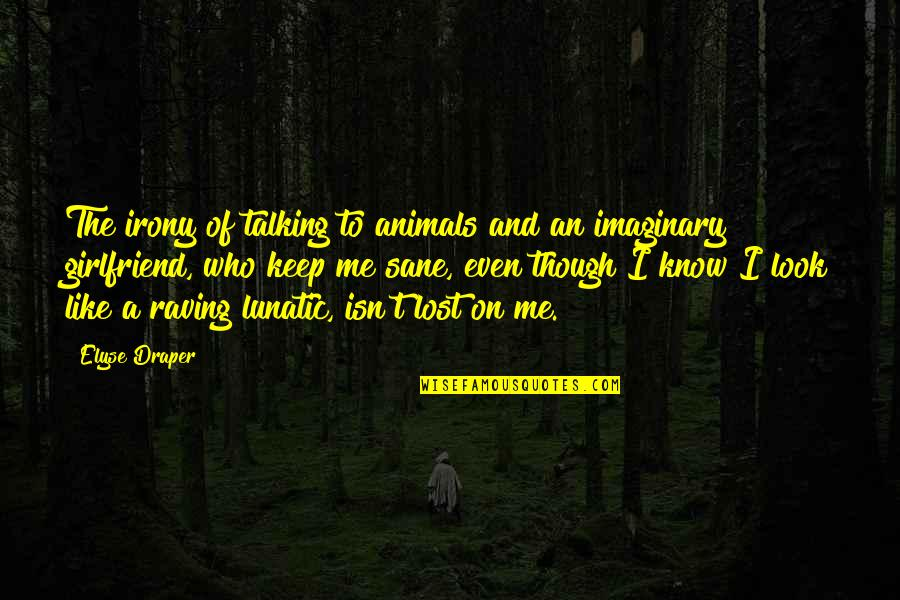 Lost Your Girlfriend Quotes By Elyse Draper: The irony of talking to animals and an