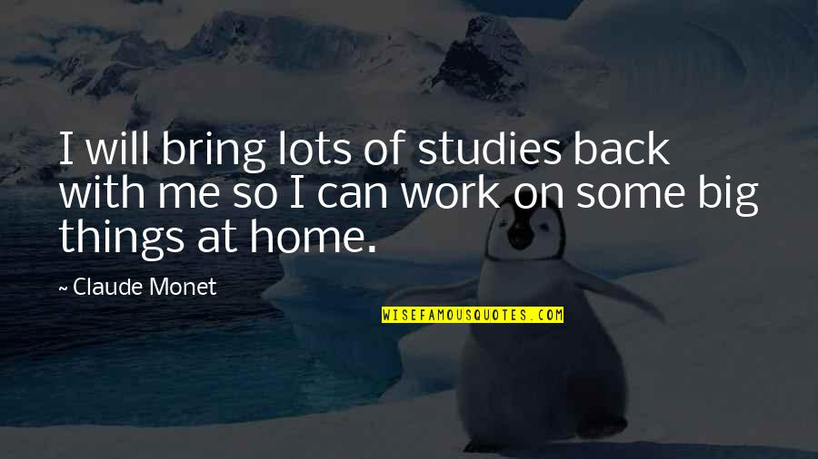 Lots Of Work Quotes By Claude Monet: I will bring lots of studies back with