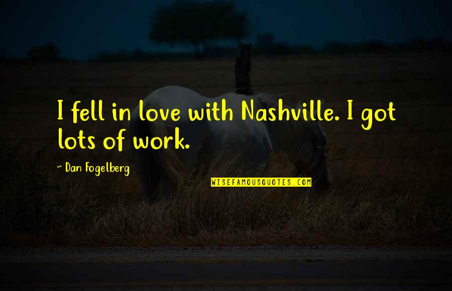 Lots Of Work Quotes By Dan Fogelberg: I fell in love with Nashville. I got