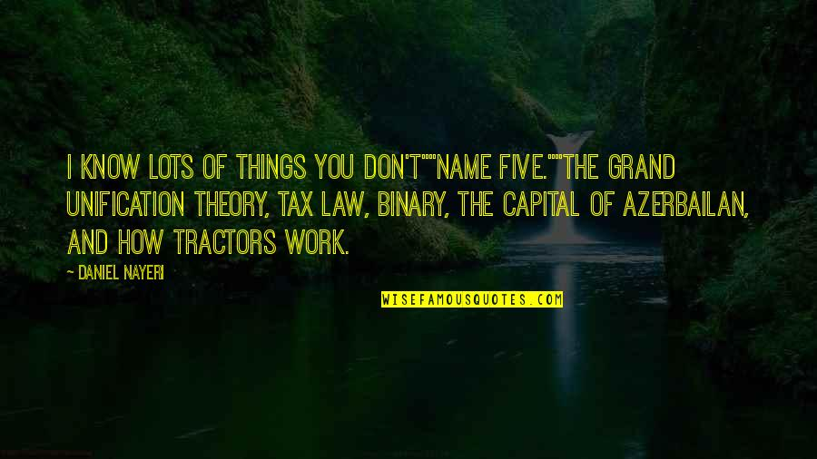 """Lots Of Work Quotes By Daniel Nayeri: I know lots of things you don't""""""""Name five.""""""""The"""