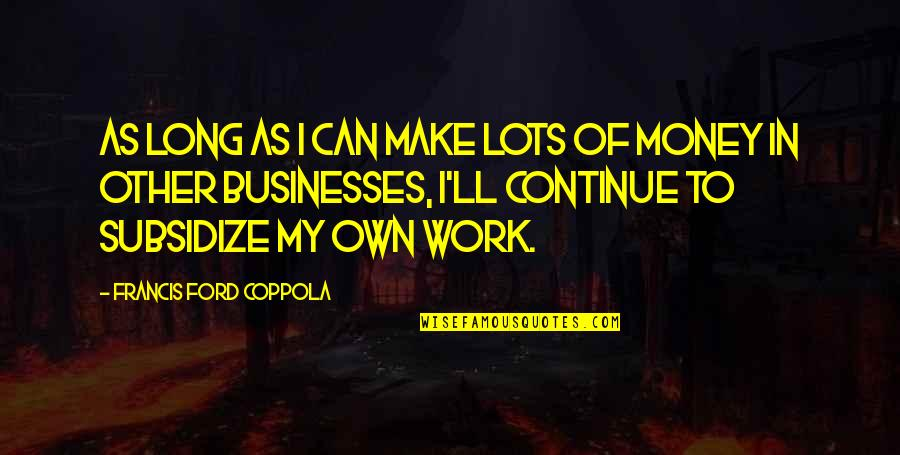 Lots Of Work Quotes By Francis Ford Coppola: As long as I can make lots of