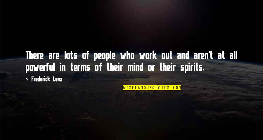 Lots Of Work Quotes By Frederick Lenz: There are lots of people who work out