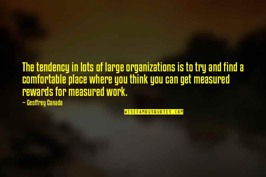 Lots Of Work Quotes By Geoffrey Canada: The tendency in lots of large organizations is