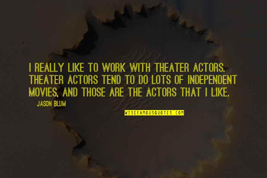 Lots Of Work Quotes By Jason Blum: I really like to work with theater actors.