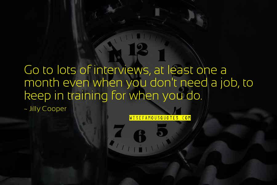Lots Of Work Quotes By Jilly Cooper: Go to lots of interviews, at least one