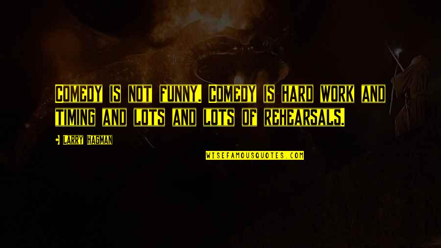 Lots Of Work Quotes By Larry Hagman: Comedy is not funny. Comedy is hard work