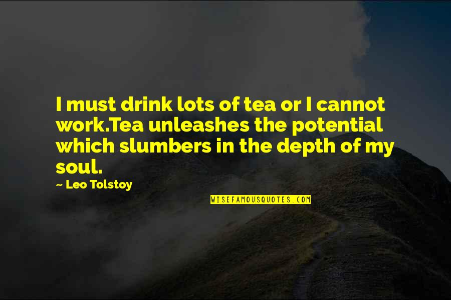 Lots Of Work Quotes By Leo Tolstoy: I must drink lots of tea or I