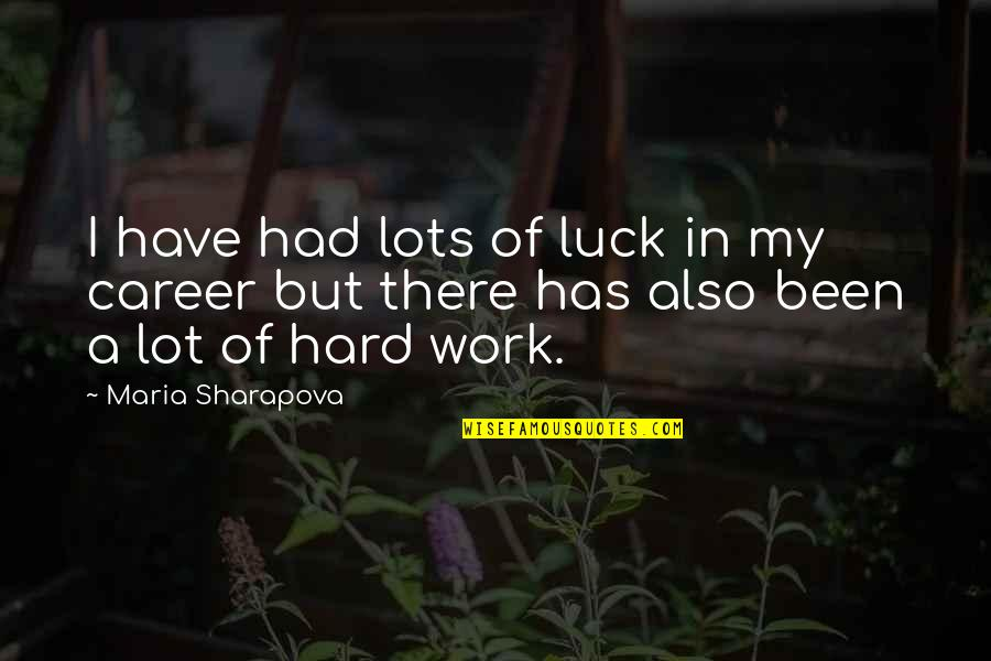 Lots Of Work Quotes By Maria Sharapova: I have had lots of luck in my