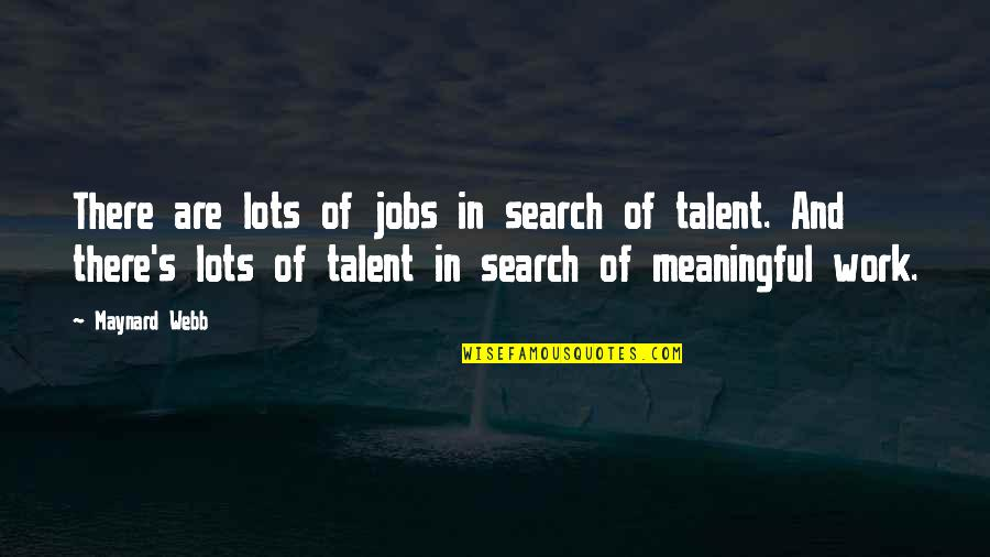 Lots Of Work Quotes By Maynard Webb: There are lots of jobs in search of