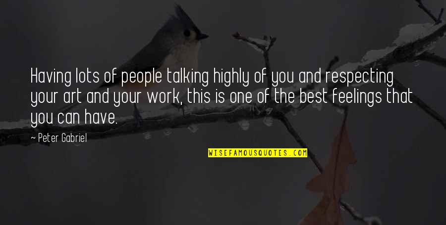 Lots Of Work Quotes By Peter Gabriel: Having lots of people talking highly of you