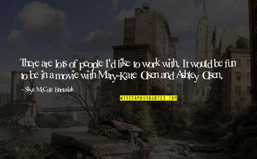 Lots Of Work Quotes By Skye McCole Bartusiak: There are lots of people I'd like to