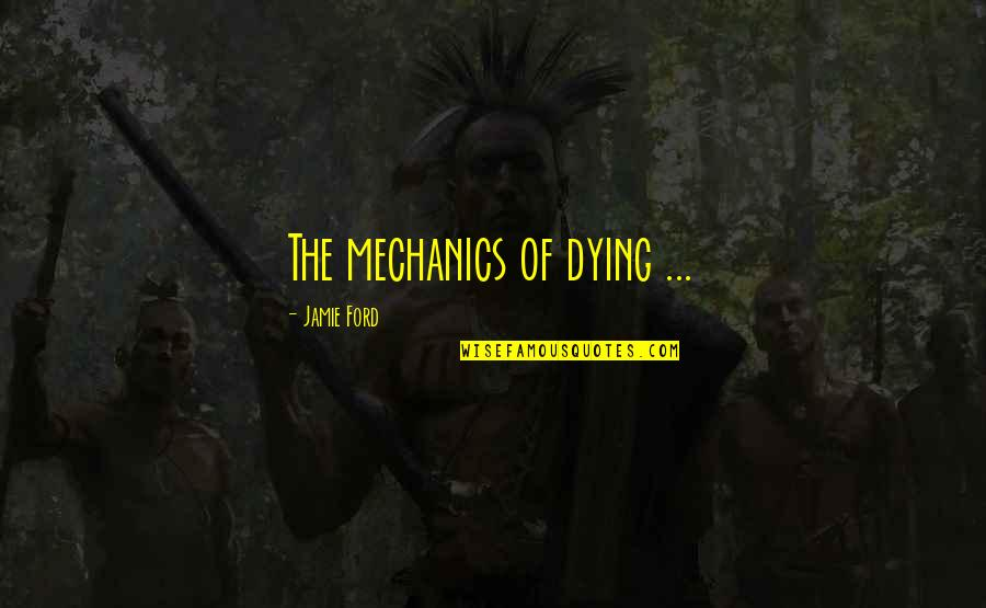 Lotta Hart Quotes By Jamie Ford: The mechanics of dying ...