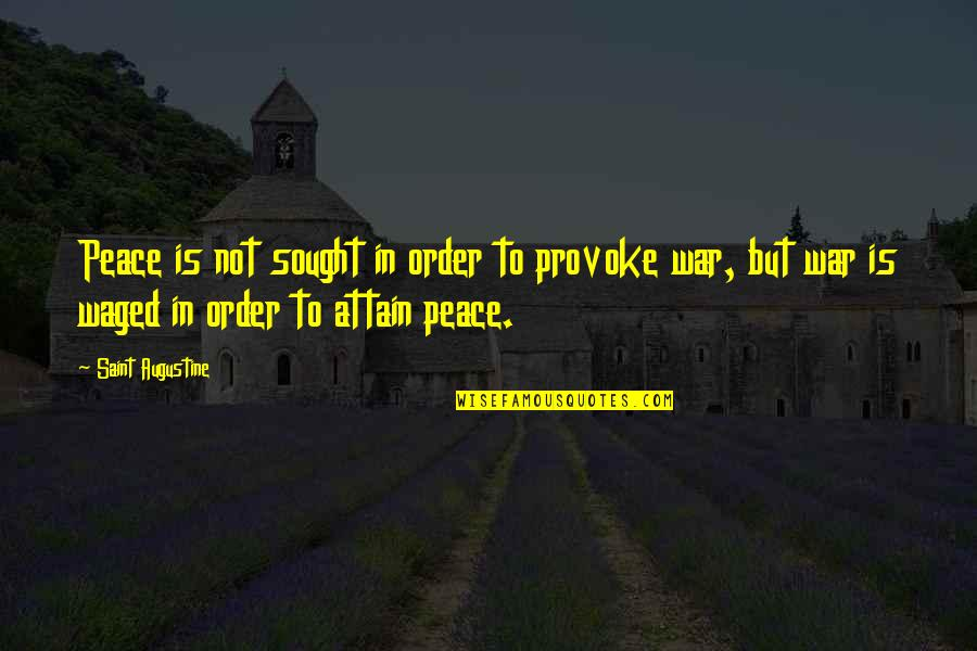 Lotta Hart Quotes By Saint Augustine: Peace is not sought in order to provoke