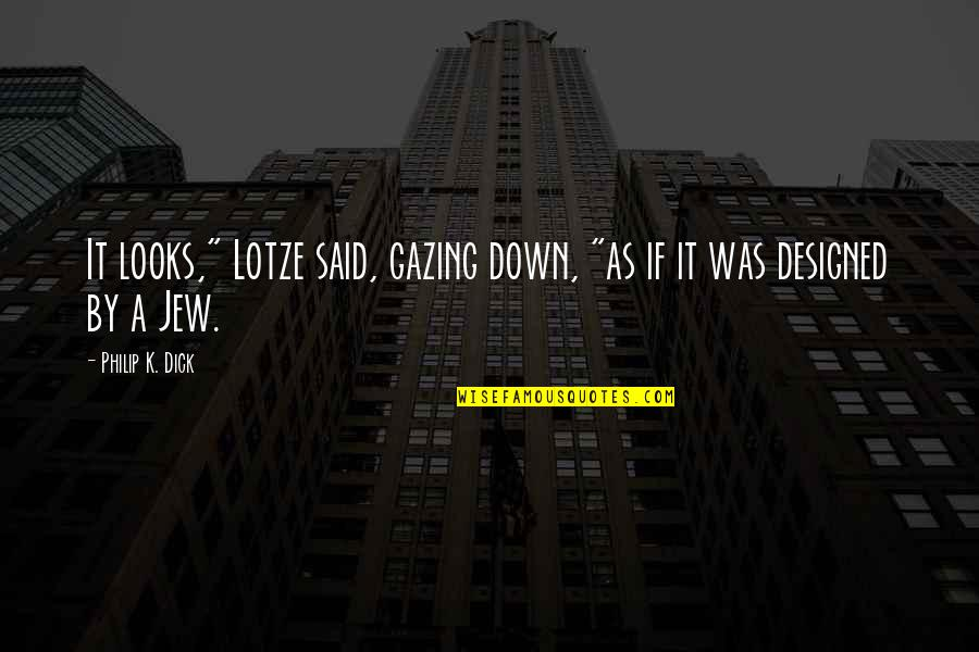 "Lotze Quotes By Philip K. Dick: It looks,"" Lotze said, gazing down, ""as if"