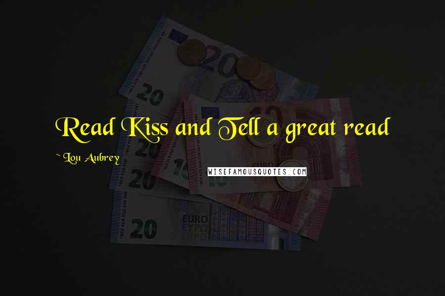 Lou Aubrey quotes: Read Kiss and Tell a great read