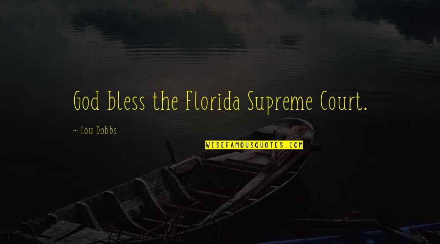 Lou Dobbs Quotes By Lou Dobbs: God bless the Florida Supreme Court.