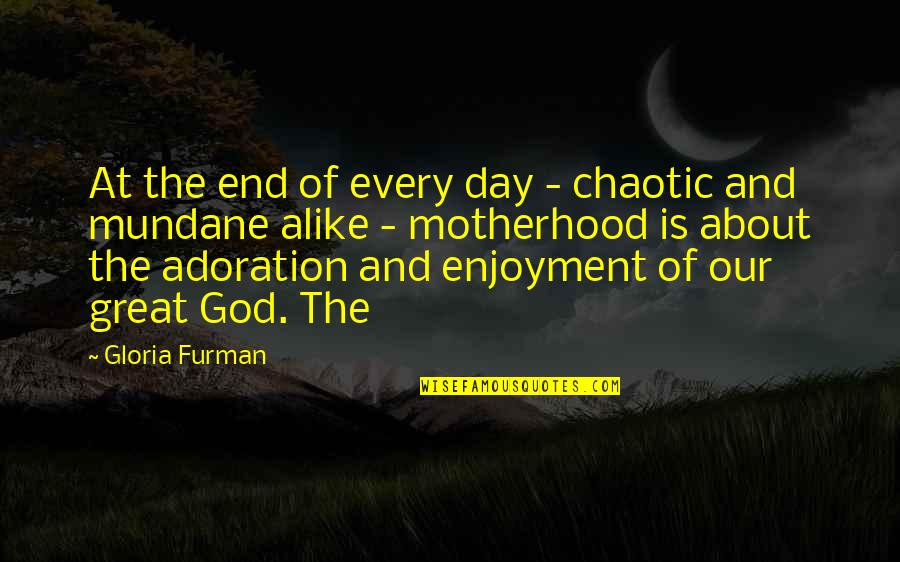 Lou Dorfsman Quotes By Gloria Furman: At the end of every day - chaotic