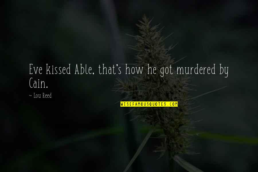 Lou Reed Quotes By Lou Reed: Eve kissed Able, that's how he got murdered