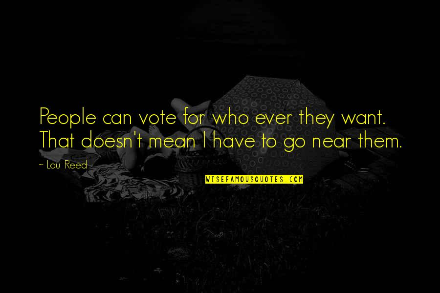 Lou Reed Quotes By Lou Reed: People can vote for who ever they want.