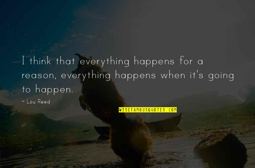 Lou Reed Quotes By Lou Reed: I think that everything happens for a reason,
