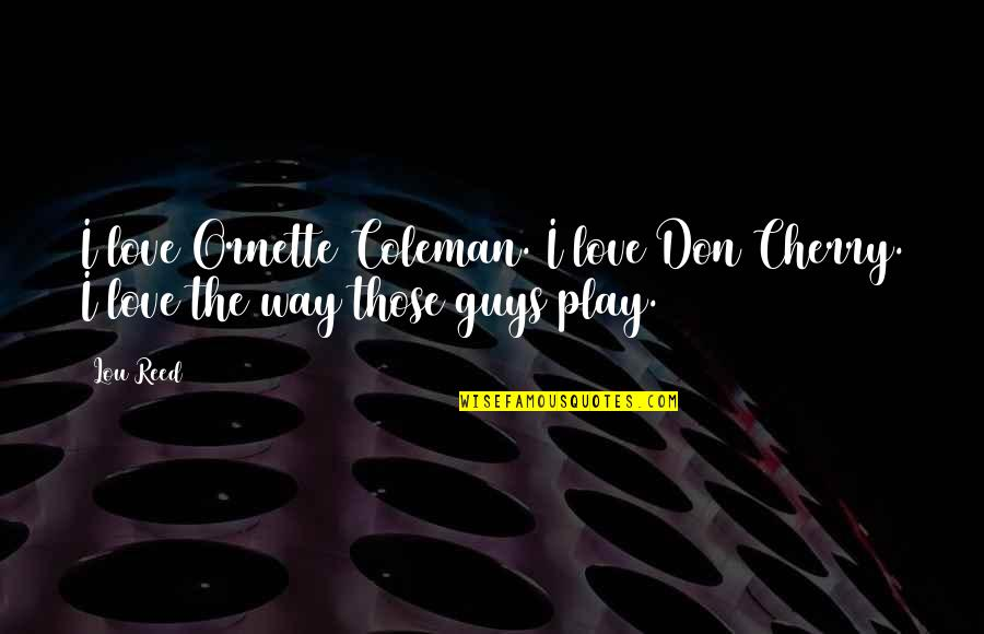 Lou Reed Quotes By Lou Reed: I love Ornette Coleman. I love Don Cherry.