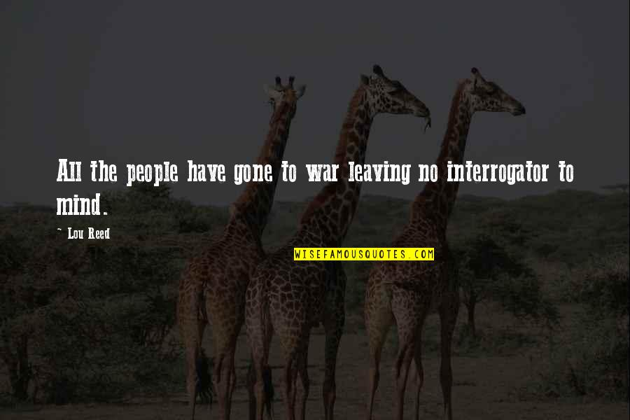Lou Reed Quotes By Lou Reed: All the people have gone to war leaving