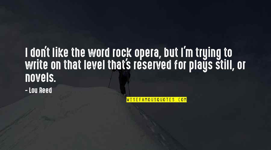Lou Reed Quotes By Lou Reed: I don't like the word rock opera, but