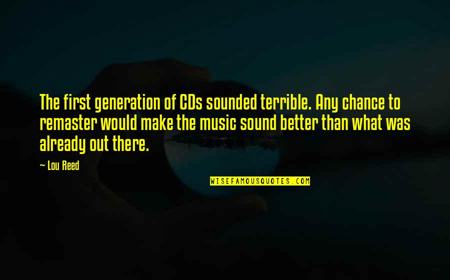 Lou Reed Quotes By Lou Reed: The first generation of CDs sounded terrible. Any