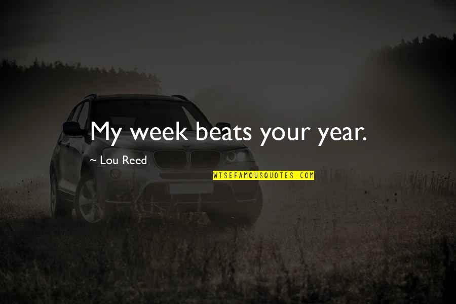 Lou Reed Quotes By Lou Reed: My week beats your year.