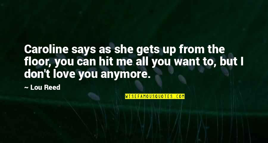 Lou Reed Quotes By Lou Reed: Caroline says as she gets up from the