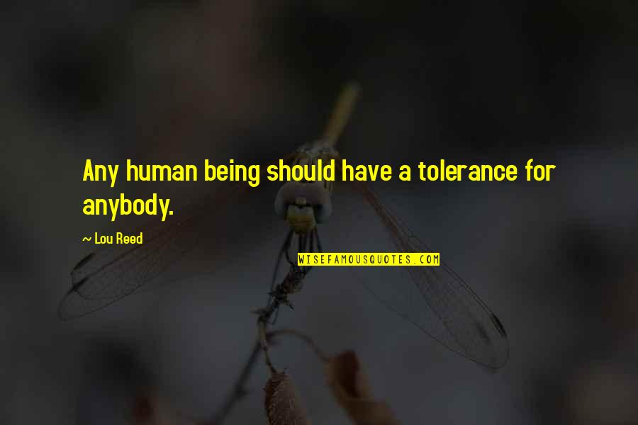 Lou Reed Quotes By Lou Reed: Any human being should have a tolerance for