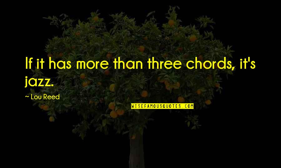 Lou Reed Quotes By Lou Reed: If it has more than three chords, it's